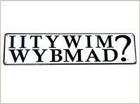 IITYWIMWYBMAD? Metal Bar Sign
